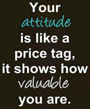 Your attitude speaks volumes about you and; a bad attitude hides your ...