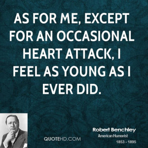... except for an occasional heart attack, I feel as young as I ever did