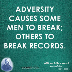 adversity causes some men to break others to break records