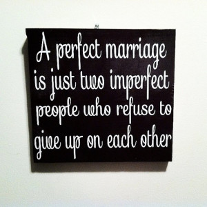Perfect Marriage Is Just Two Imperfect People Who Refuse To Give Up ...