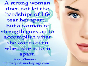 woman does not let the hardships of life tear her apart. But a woman ...