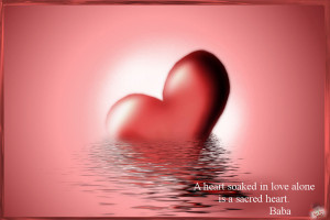 heart soaked in love alone is a sacred heart.