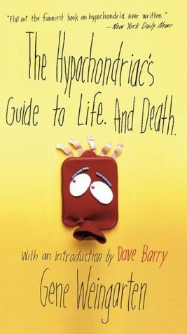 The Hypochondriac's Guide to Life. And Death. I want to read this ...