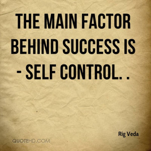The main factor behind success is - self control. .