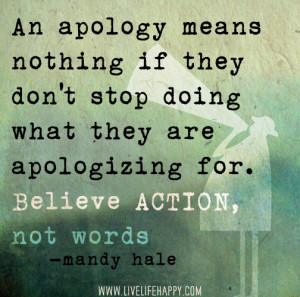 ... They Don't Stop Doing What They Are Apologizing For. - Apology Quote