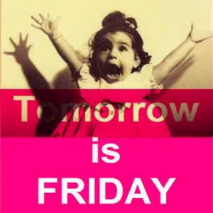 Tomorrow Is Friday Pictures, Photos, and Images for Facebook, Tumblr ...