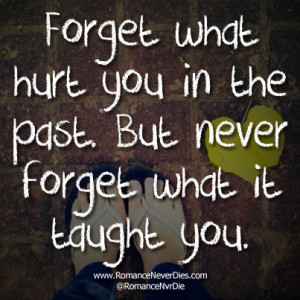 Forget What Hurt You In The Past. But Never Forget What It Taught You