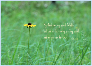 My flesh and my heart faileth: but God is the strength of my heart ...