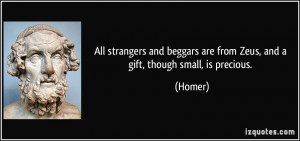 All strangers and beggars are from Zeus, and a gift, though small, is ...