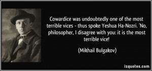 Cowardice was undoubtedly one of the most terrible vices - thus spoke ...
