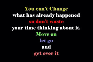 ... waste your time thinking about it. Move on let go and get over it