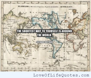The shortest way to yourself is around the world.