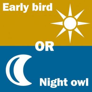 Early bird or night owl...good very early morning :-)