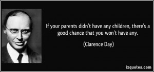 If your parents didn't have any children, there's a good chance that ...