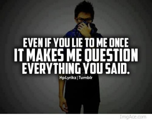 even-if-you-lie-to-me-once-it-makes-me-question-everything-you-said ...
