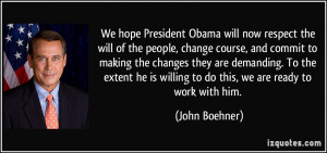 hope President Obama will now respect the will of the people, change ...