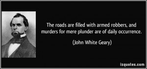 murders for mere plunder are of daily occurrence John White Geary