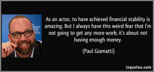 As an actor, to have achieved financial stability is amazing. But I ...