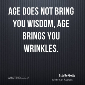 Estelle Getty Wisdom Quotes
