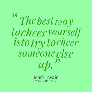 Quotes Picture: the best way to cheer yourself is to try to cheer ...