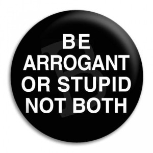 Home Be Arrogant Or Stupid Not Both Button Badge