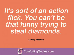 ... You can't be that funny trying to steal diamonds. Anthony Anderson