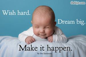 Wish hard. Dream big. Make it happen.
