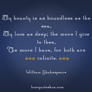 My bounty is as boundless as the sea,