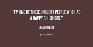one of those unlucky people who had a happy childhood.""