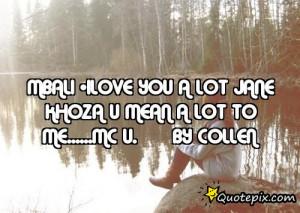 ... ilove you a lot jane khoza u mean a lot to me.....mc u. By collen