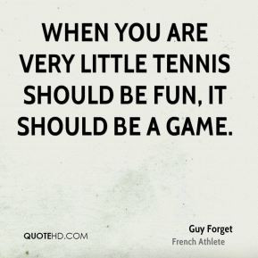 When you are very little tennis should be fun, it should be a game.