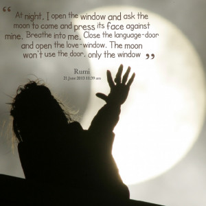 Quotes Picture: at night, i open the window and ask the moon to come ...