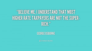 quote-George-Osborne-believe-me-i-understand-that-most-higher-224505 ...