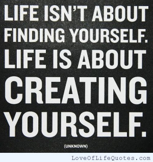 related posts life isn t about finding yourself life is about creating ...