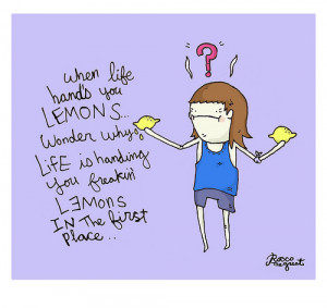 ... wonder why life is handing you lemons in the first place cartoon quote