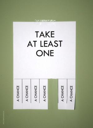 take a chance take at least one a chance
