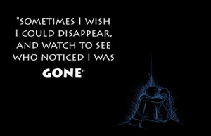 Sometimes I wish I could disappear