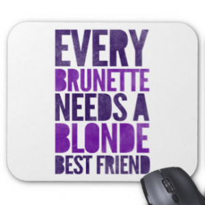 Every Brunette Needs A Blonde Mouse Pads