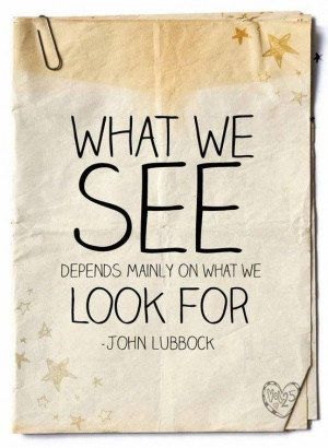 If you don't like what you are seeing, change what you are looking for ...