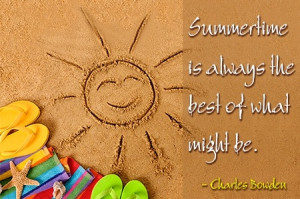ummertime is always the best of what might be. ― Charles Bowden