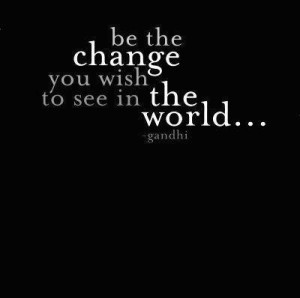 mahatma gandhi gandhi quotes gandhi change world love positive