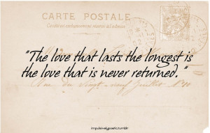 ... longest is the love that is never returned.