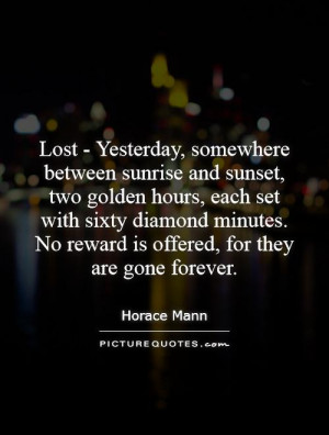 Lost Quotes Yesterday Quotes Horace Mann Quotes