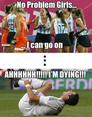 """... No Problems Girls, I Can Go On, Ahhhh I'm Dying """" ~ Soccer Quote"""