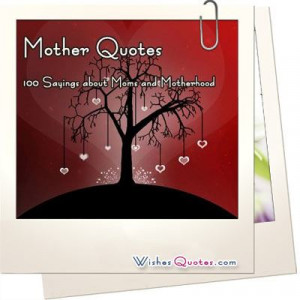 Mother Quotes, 100 Sayings about Moms and Motherhood