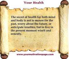 ... Secret Of Health For Both Mind And Body Is Not To Mourn For The Past