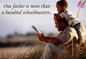 One father is more than a hundred schoolmasters. ..!!!