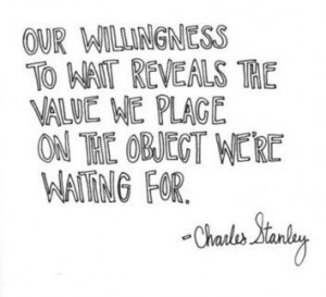 Charles Stanley- willing to wait. They that wait upon the Lord shall ...