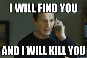 Taken Liam Neeson - i will find you and i will kill you