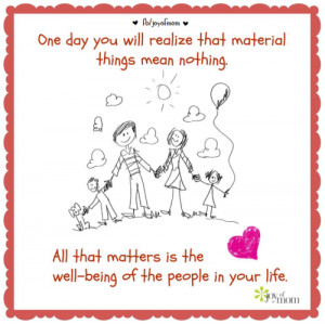 you will realize that material things mean nothing. All that matters ...